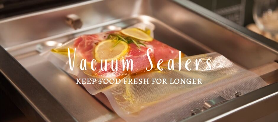 Vacuum Sealers - Keep food fresh for longer